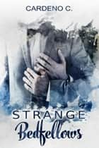 Strange Bedfellows ebook by Cardeno C.