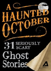 A Haunted October: 31 Seriously Scary Ghost Stories - 31 Seriously Scary Ghost Stories ebook by Editors of Adams Media
