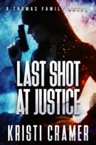 Last Shot at Justice (A Thomas Family Novel #1) ebook by Kristi Cramer