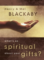 What's So Spiritual about Your Gifts? ebook by Henry Blackaby,Mel Blackaby