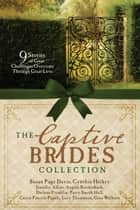 The Captive Brides Collection - 9 Stories of Great Challenges Overcome through Great Love eBook by Jennifer AlLee, Angela Breidenbach, Susan Page Davis,...