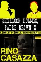 Sherlock Holmes, Padre Brown e il delitto dell'indemoniata eBook by Rino Casazza