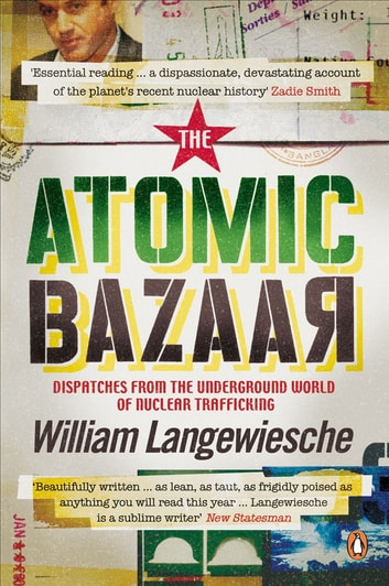 The Atomic Bazaar - Dispatches from the Underground World of Nuclear Trafficking ebook by William Langewiesche