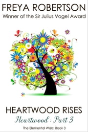 Heartwood Rises (Heartwood Part 3) - The Elemental Wars, #3 ebook by Freya Robertson