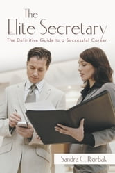 The Elite Secretary - The Definitive Guide to a Successful Career ebook by Sandra C. Rorbak