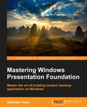 Mastering Windows Presentation Foundation ebook by Sheridan Yuen