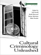 Cultural Criminology Unleashed ebook by Jeff Ferrell,Keith Hayward,Wayne Morrison,Mike Presdee