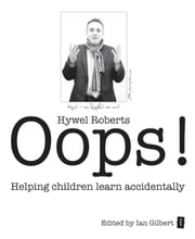 Oops! - Helping children learn accidentally ebook by Hywel Roberts