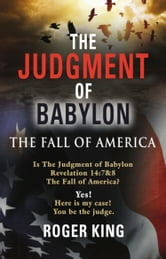 The Judgment of Babylon: The Fall of America ebook by Roger King