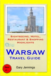 Warsaw, Poland Travel Guide - Sightseeing, Hotel, Restaurant & Shopping Highlights (Illustrated) ebook by Gary Jennings