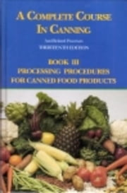 A Complete Course in Canning and Related Processes: Processing Procedures for Canned Food Products ebook by Downing, D L
