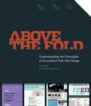 Above the Fold: Understanding the Principles of Successful Web Site Design ebook by Miller, Brian