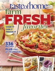 Taste of Home Farm Fresh Favorites - Cook It, Can It, Freeze It ebook by Taste Of Home