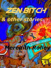 Zen Bitch and Other Stories ebook by Meredith Rolley