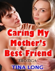 Caring My Mother's Best Friend (Erotica) ebook by Tina Long
