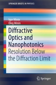 Diffractive Optics and Nanophotonics - Resolution Below the Diffraction Limit ebook by Igor Minin,Oleg Minin