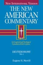 The New American Commentary Volume 4 - Deuteronomy - An Exegetical and Theological Exposition of Holy Scripture ebook by Eugene H. Merrill