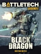 BattleTech Legends: Black Dragon ebook by Victor Milán