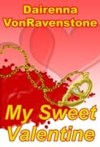 My Sweet Valentine ebook by Dairenna VonRavenstone