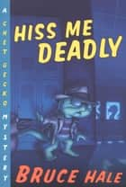 Hiss Me Deadly - A Chet Gecko Mystery ebook by Bruce Hale