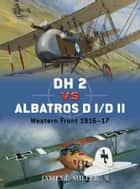 DH 2 vs Albatros D I/D II ebook by James F. Miller,Jim Laurier,Mr Mark Postlethwaite,James F. Miller