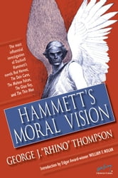 "Hammett's Moral Vision: The Most Influential In-Depth Analysis of Dashiell Hammett's Novels Red Harvest, The Dain Curse, The Maltese Falcon, The Glass ebook by Thompson, George J. ""Rhino"""