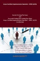 Avaya Certified Implementation Specialist - SMEC (ACIS) Secrets To Acing The Exam and Successful Finding And Landing Your Next Avaya Certified Implementation Specialist - SMEC (ACIS) Certified Job ebook by Barrett Karen