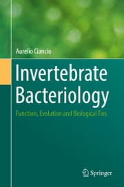 Invertebrate Bacteriology - Function, Evolution and Biological Ties ebook by Aurelio Ciancio