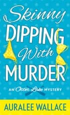 Skinny Dipping with Murder - An Otter Lake Mystery ebook by Auralee Wallace