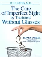 The Cure of Imperfect Sight by Treatment Without Glasses ebook by William Horatio Bates
