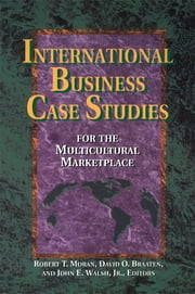 International Business Case Studies For the Multicultural Marketplace ebook by Robert T. Moran,David O. Braaten Ph.D.,John Walsh, D.B.A.
