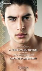 A l'épreuve du devoir - Captive d'un cheikh ebook by Caitlin Crews, Linda Winstead Jones