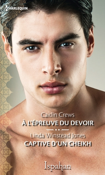A l'épreuve du devoir - Captive d'un cheikh ebook by Caitlin Crews,Linda Winstead Jones