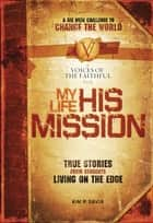 My Life, His Mission - A Six Week Challenge to Change the World ebook by Kim Davis, International Mission Board, Thomas Nelson