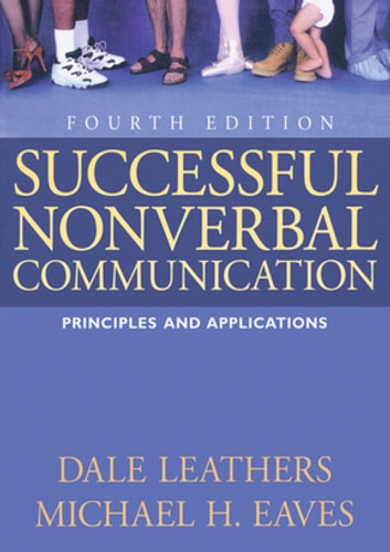 Successful Nonverbal Communication - Principles and Applications ebook by Dale G. Leathers,Michael Eaves