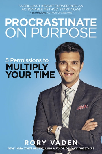 Procrastinate on Purpose - 5 Permissions to Multiply Your Time eBook by Rory Vaden