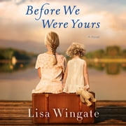 Before We Were Yours - A Novel audiobook by Lisa Wingate