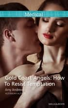 Gold Coast Angels - How To Resist Temptation ebook by Amy Andrews