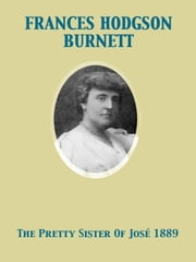 The Pretty Sister Of José 1889 ebook by Frances Hodgson Burnett,Charles Stanley Reinhart
