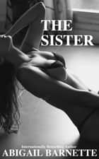 The Sister ebook by Abigail Barnette