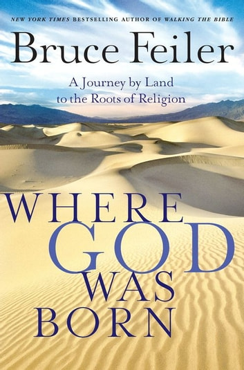 Where God Was Born - A Daring Adventure Through the Bible's Greatest Stories ebook by Bruce Feiler