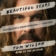 Beautiful Scars - Steeltown Secrets, Mohawk Skywalkers and the Road Home audiobook by Tom Wilson