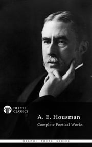 Delphi Complete Works of A. E. Housman (Delphi Poets Series) ebook by A. E. Housman