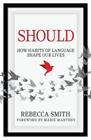 Should - How Habits of Language Shape our Lives ebook by Rebecca Smith