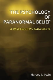 The Psychology of Paranormal Belief ebook by Irwin, Harvey J.