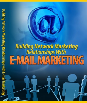 Building Network Marketing Relationship With E-mail Marketing ebook by Anonymous