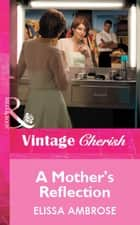 A Mother's Reflection (Mills & Boon Vintage Cherish) eBook by Elissa Ambrose