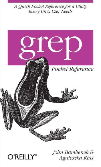 grep Pocket Reference - A Quick Pocket Reference for a Utility Every Unix User Needs ebook by John Bambenek,Agnieszka Klus
