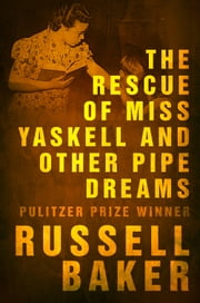 The Rescue of Miss Yaskell and Other Pipe Dreams ebook by Russell Baker