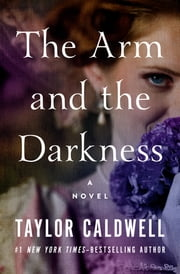 The Arm and the Darkness - A Novel ebook by Taylor Caldwell